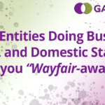 """Foreign Entities Doing Business in the U.S. and Domestic Start-ups: Are you """"Wayfair-aware?"""""""